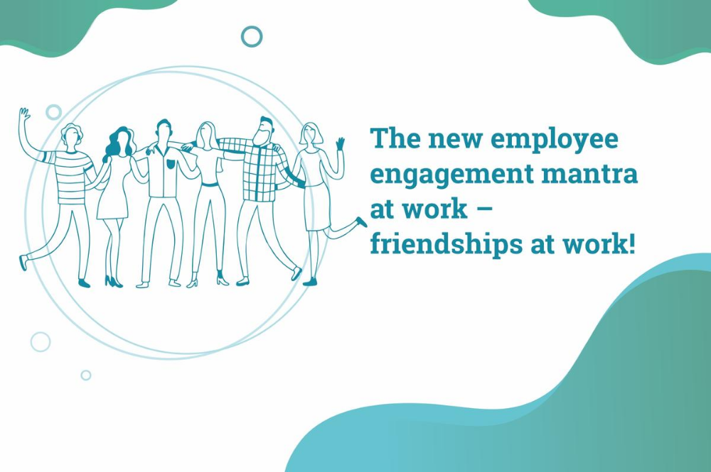 Look for real friendships at work- The new employee engagement mantra for the new normal