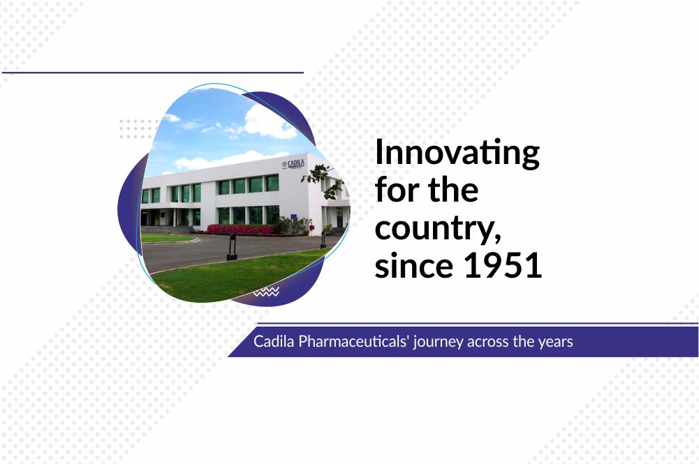 Innovating for the country, since 1951 – Cadila Pharmaceuticals' journey across the years