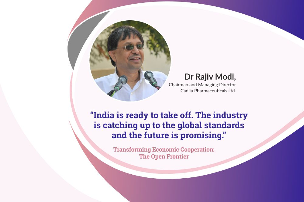 Dr Rajiv Modi, CMD, Cadila Pharmaceuticals on Transforming Economic Cooperation-The Open Frontier