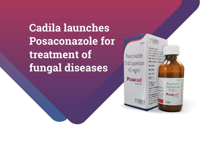 Cadila Pharma launches Posaconazole for treatment of fungal diseases